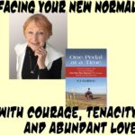 Facing Your New Normal with Courage, Tenacity and Abundant Love